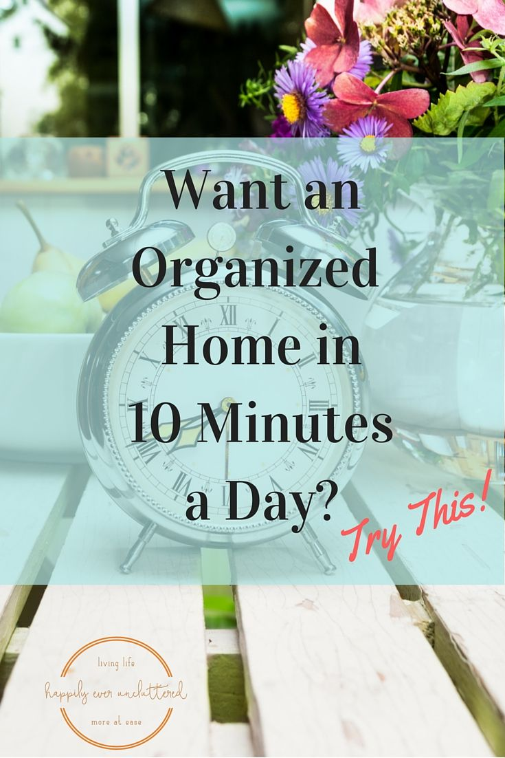 Who doesn't want an organized home. And if it only takes 10 mins a day, then sign me up. I need to organize my kitchen and kids bedrooms now! So glad I found this.
