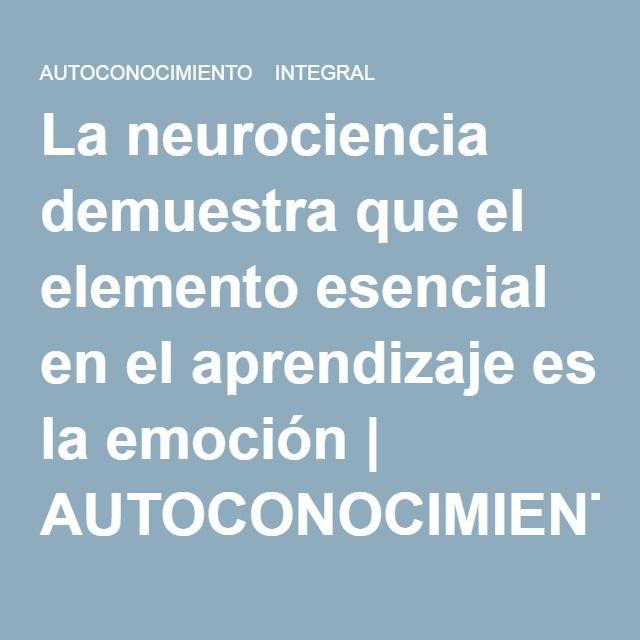 La Neurociencia Demuestra Que El Elemento Esencial En El Aprendizaje Es La Emocion Neurociencia Aprendizaje Emociones