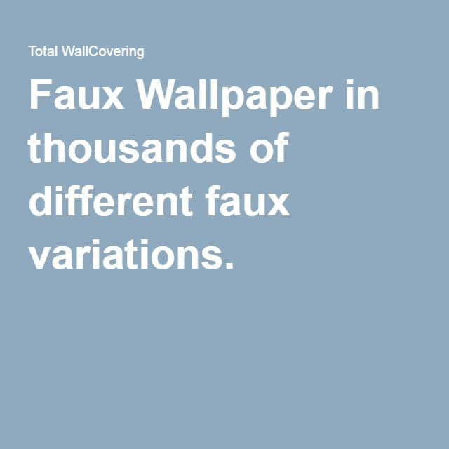 Faux Wallpaper in thousands of different faux variations.