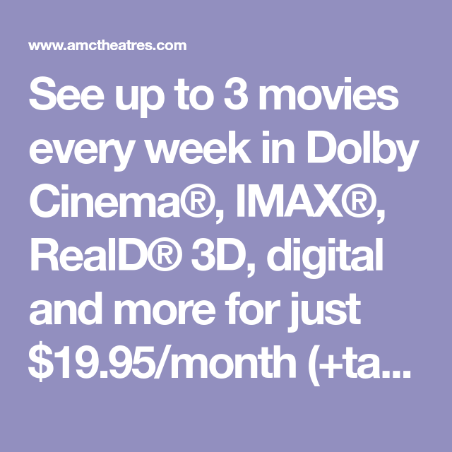 See Up To 3 Movies Every Week In Dolby Cinema Imax Reald 3d Digital And More For Just 19 95 Month Tax 3 Movie Imax Movies