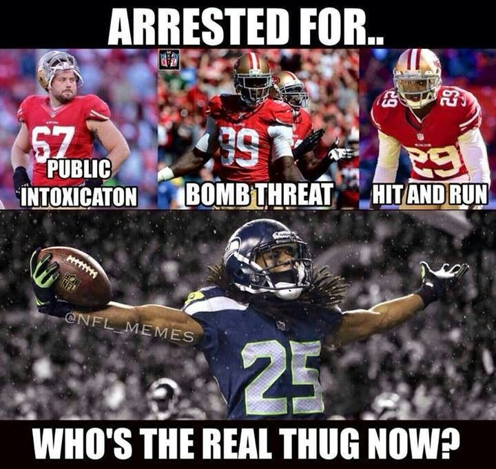 12 Who S The Real Thug Now While The 49ers Are Arrested For All Richard Sherman Is Doing Is Interceptions Seahawks Funny Seahawks Memes Nfl Memes