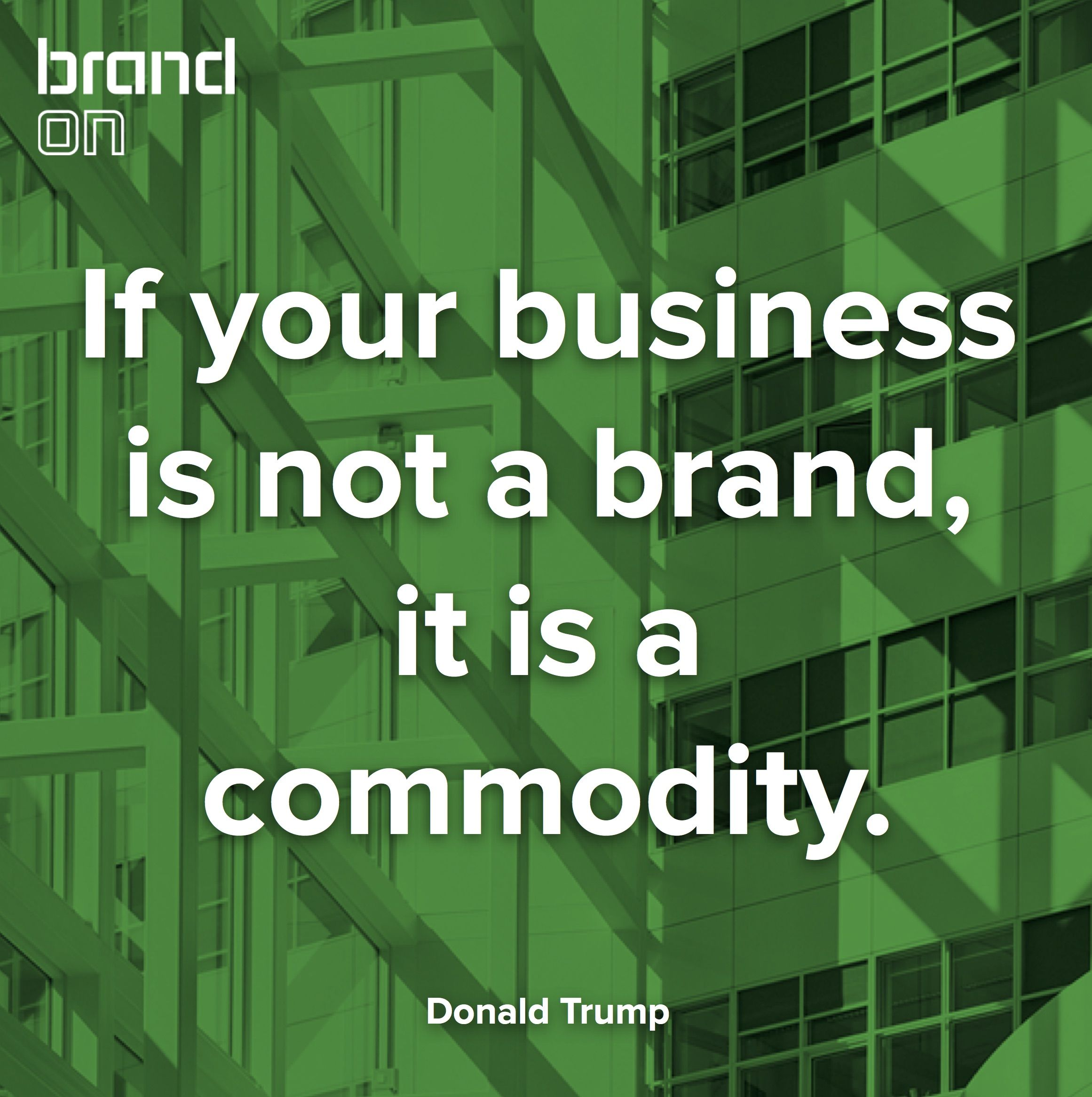 If Your Business Is Not A Brand It Is A Commodity Donald Trump