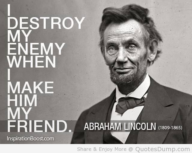 I Destroyed My Enemy When I Abraham Lincoln 640 510 Quotesporn Lincoln Quotes Quotes By Famous People Historical Quotes