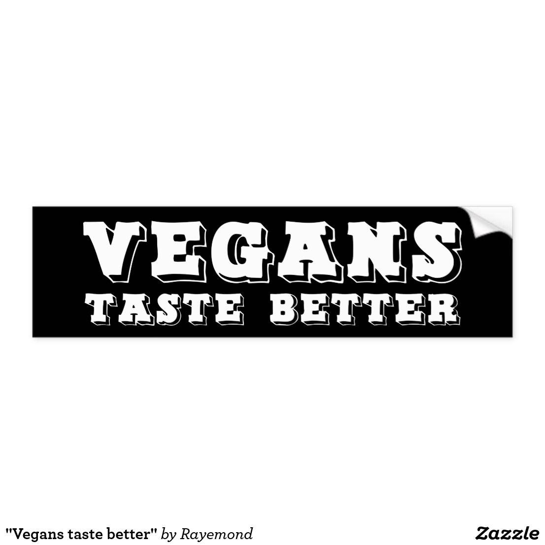 Vegans Taste Better Bumper Sticker