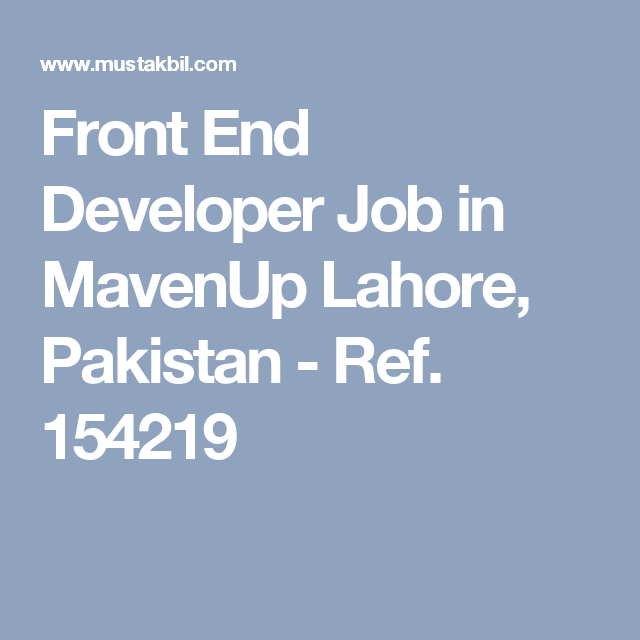 Front End Developer Job In Mavenup Lahore Pakistan  Ref