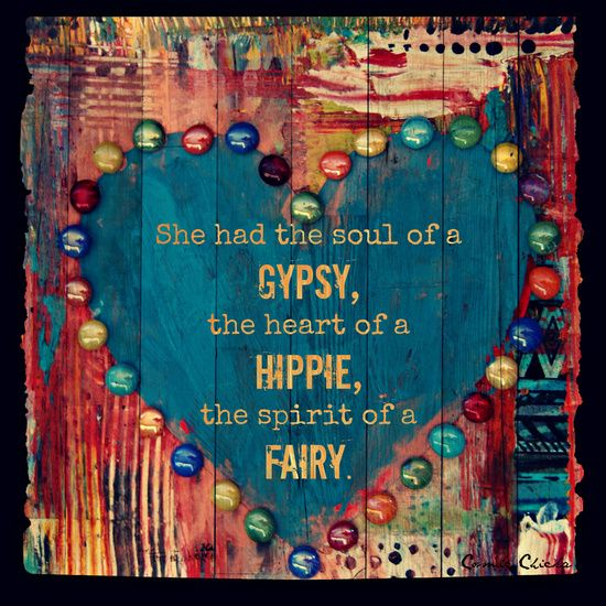 She had the Soul of a Gypsy the spirit of a Fairy Baby The Heart of a Hippie