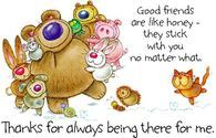 Good friends are like honey...