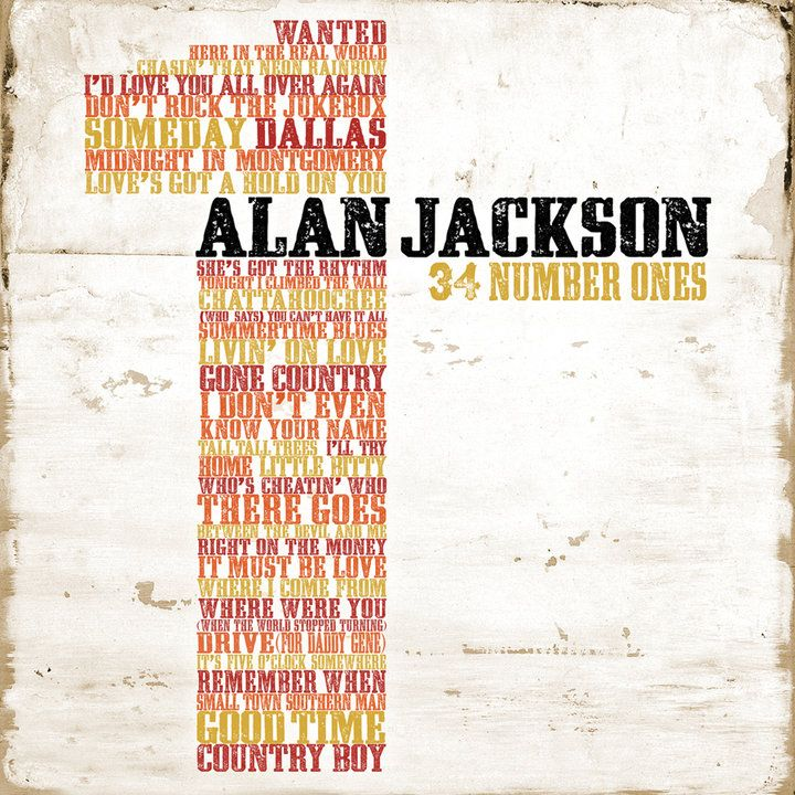 Alan Jackson 34 Number Ones Alan Jackson Country Songs