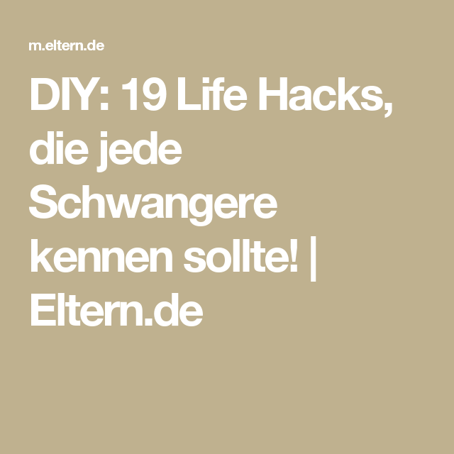 19 Life Hacks, die jede Schwangere kennen sollte! – baby