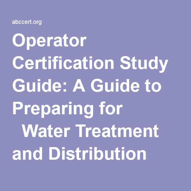 Operator Certification Study Guide: A Guide to Preparing for Water ...