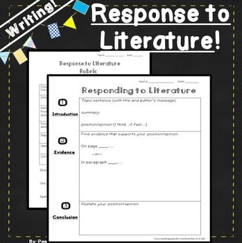 Writing ~ Response to Literature!Respond to literature in 3 simple steps.This visual template makes writing a response to literature easy!2 pages:Response to literature graphic organizer template (blank)Response to literature ~ RubricAppropriate for grades:  4, 5, 6, 7, 8, fourth, fifth, sixth, seventh, eighthIf you like this writing product, you might also like the links below:Summary Writing!Reading Comprehension Book ProfileClick Here for an Awesome Reading Fluency GraphClick here for…