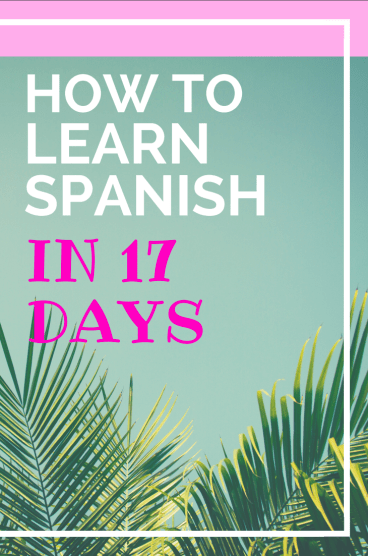 How to Learn Spanish in 17 Days #learningspanish