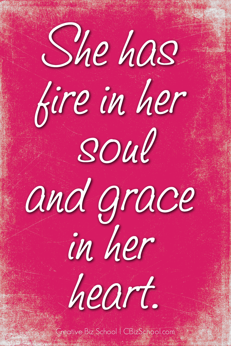 She Has Fire In Her Soul And Grace In Her Heart Something Every