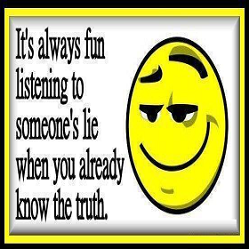 It S Always Fun Listening To Someone S Lie When You Already Know The Truth Grappig