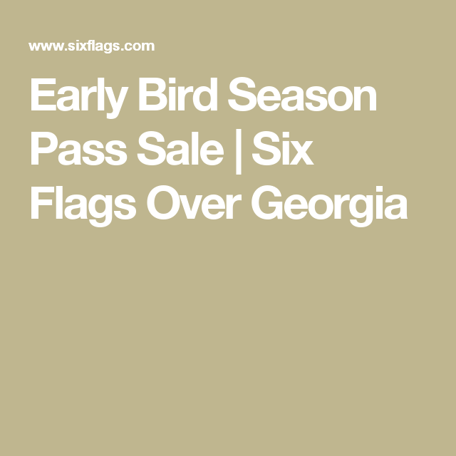Early Bird Season Pass Sale Six Flags Over Georgia Six Flags Georgia Flag