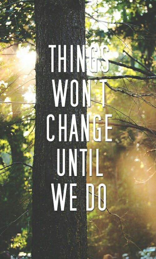 Things won't change until we do.