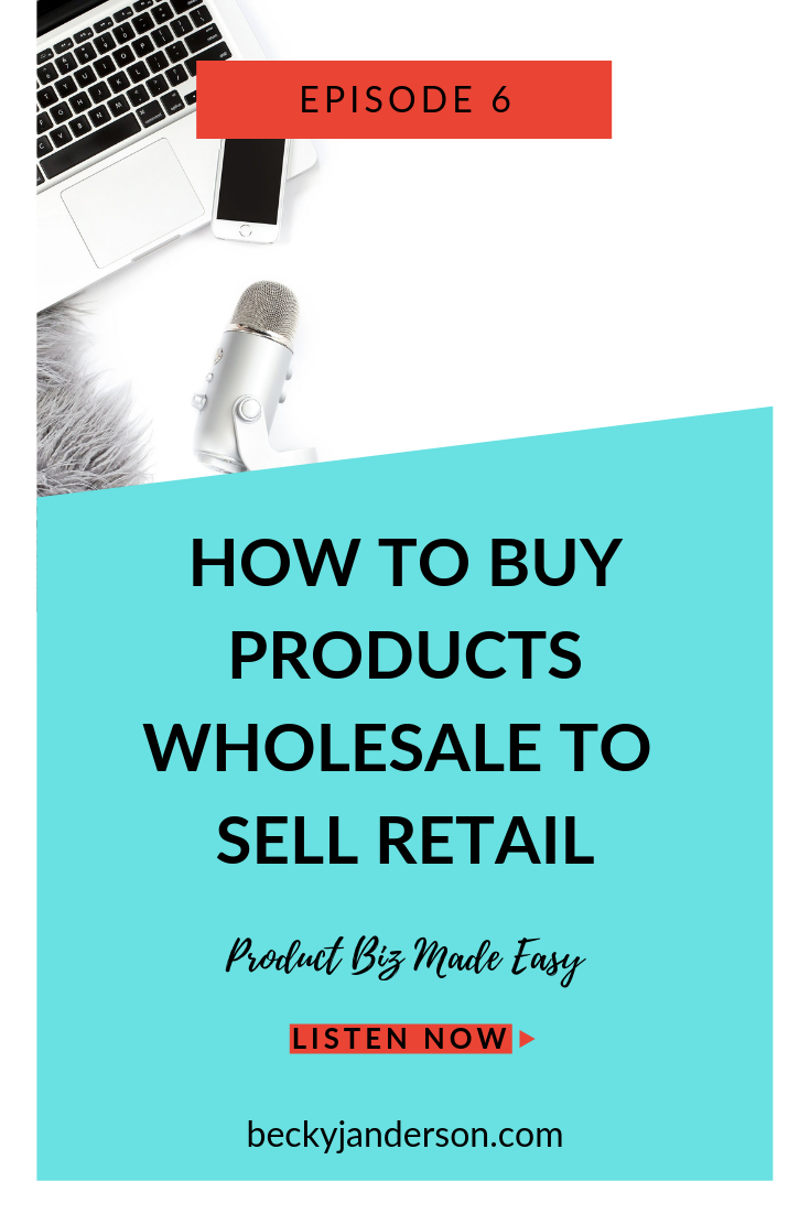 Podcast How To Buy Products Wholesale To Sell Retail With Becky J Anderson Product Biz M Things To Sell Starting A Online Boutique Product Based Business