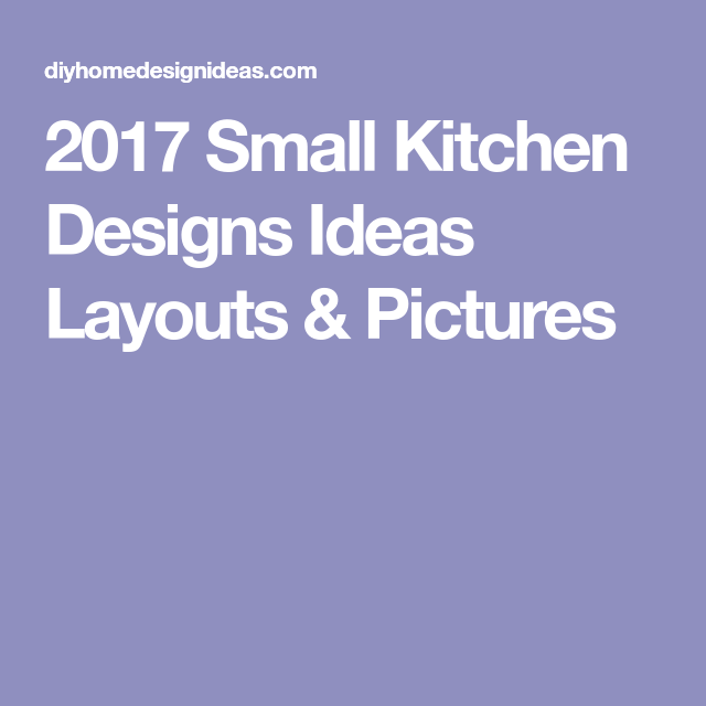 Diy Home Design Ideas Com: 2017 Small Kitchen Designs Ideas Layouts & Pictures