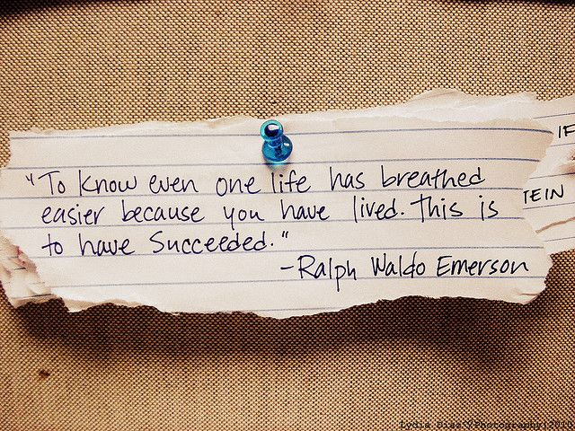 """To know even one life has breathed easier because you have lived. That is to have succeeded."""