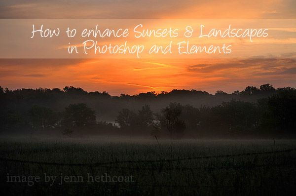 How to enhance sunsets and landscapes in Photoshop and Elements by Amanda Padgett