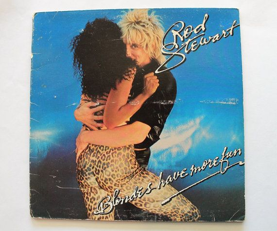 Check out this item in my Etsy shop https://www.etsy.com/listing/279503378/rod-stewart-blonds-have-more-fun-vinyl
