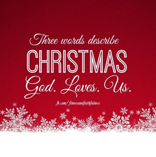 Just three little words describe Christmas…God. Loves. Us. <3 ...