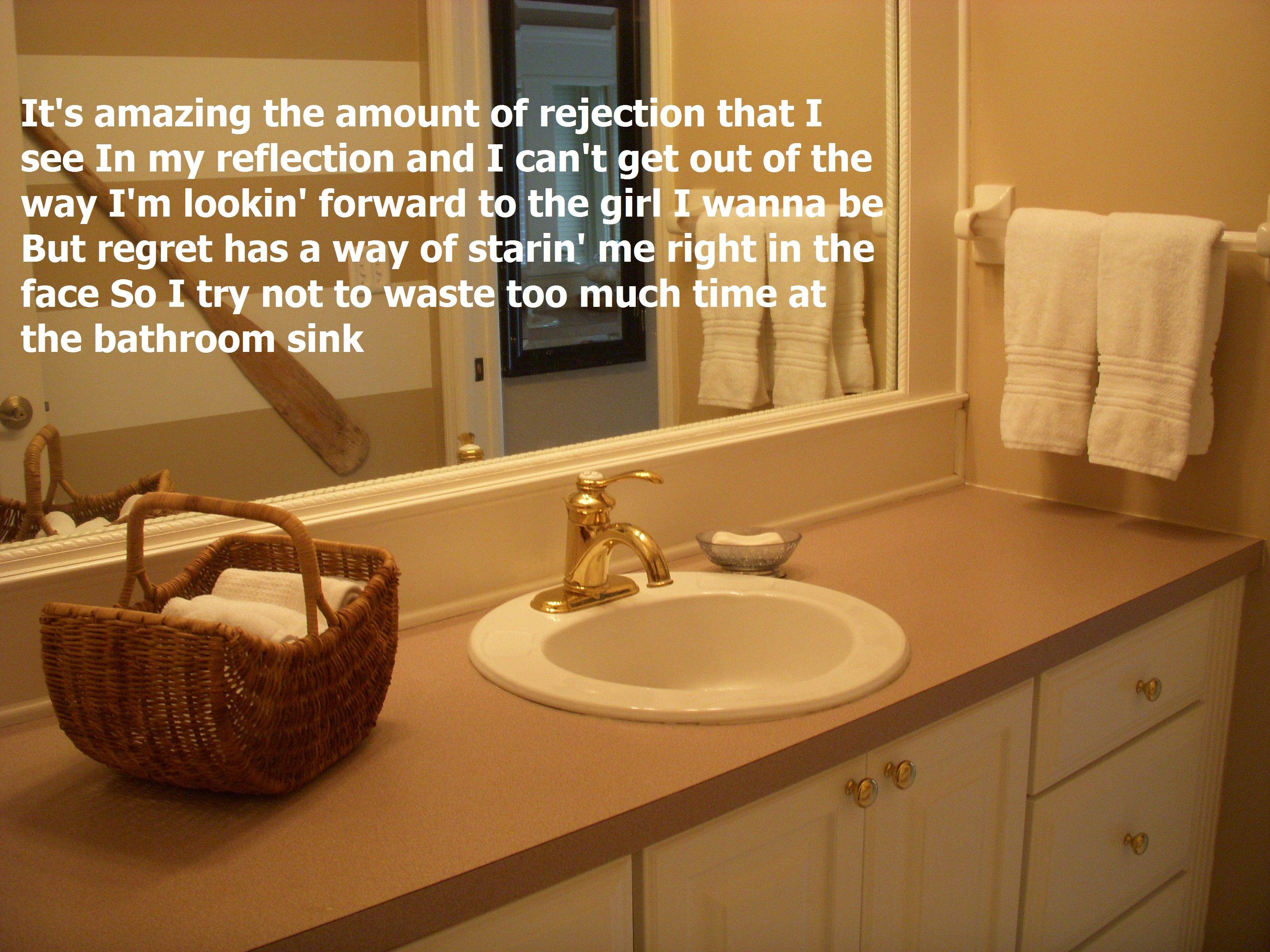 bathroom sink-miranda lambert. i made my own pin of these lyrics