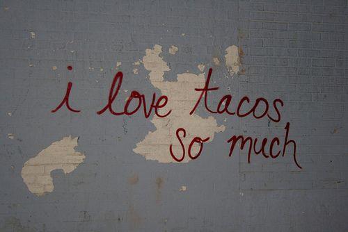 Tacos   so much... lol