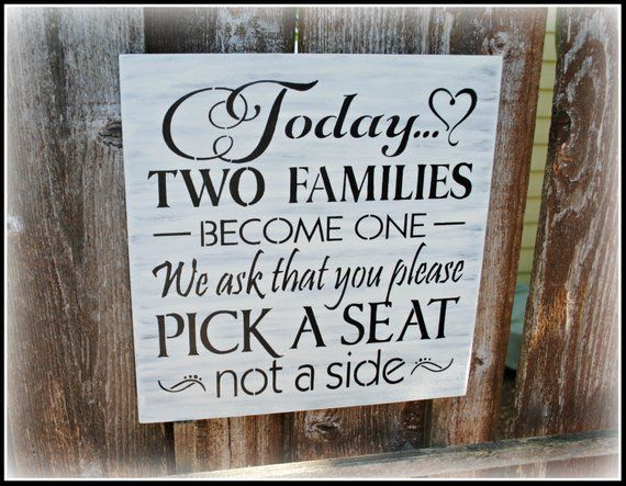 Today Two Families Become One We Ask That You Please Pick A Seat Not