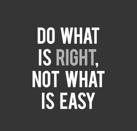 This is the BEST motto to follow when you are working on changing your life. EASY wont get you very far at all.