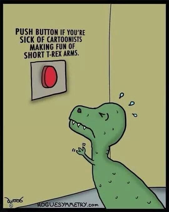 Push Button If You Re Tired Of Cartoonists Making Fun Of T Rexes With Short Arms T Rex Humor Trex Jokes Dinosaur Funny