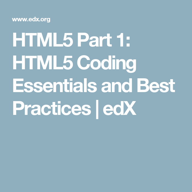 HTML5 Part 1: HTML5 Coding Essentials and Best Practices | edX