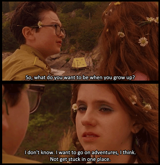 """Moonrise Kingdom. """" i want to go on adventures. Not get stuck in one place"""""""