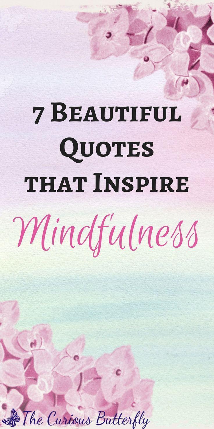 Quotes About Mindfulness 7 Beautiful Mindfulness Quotes To Inspire You  Mindfulness Quotes
