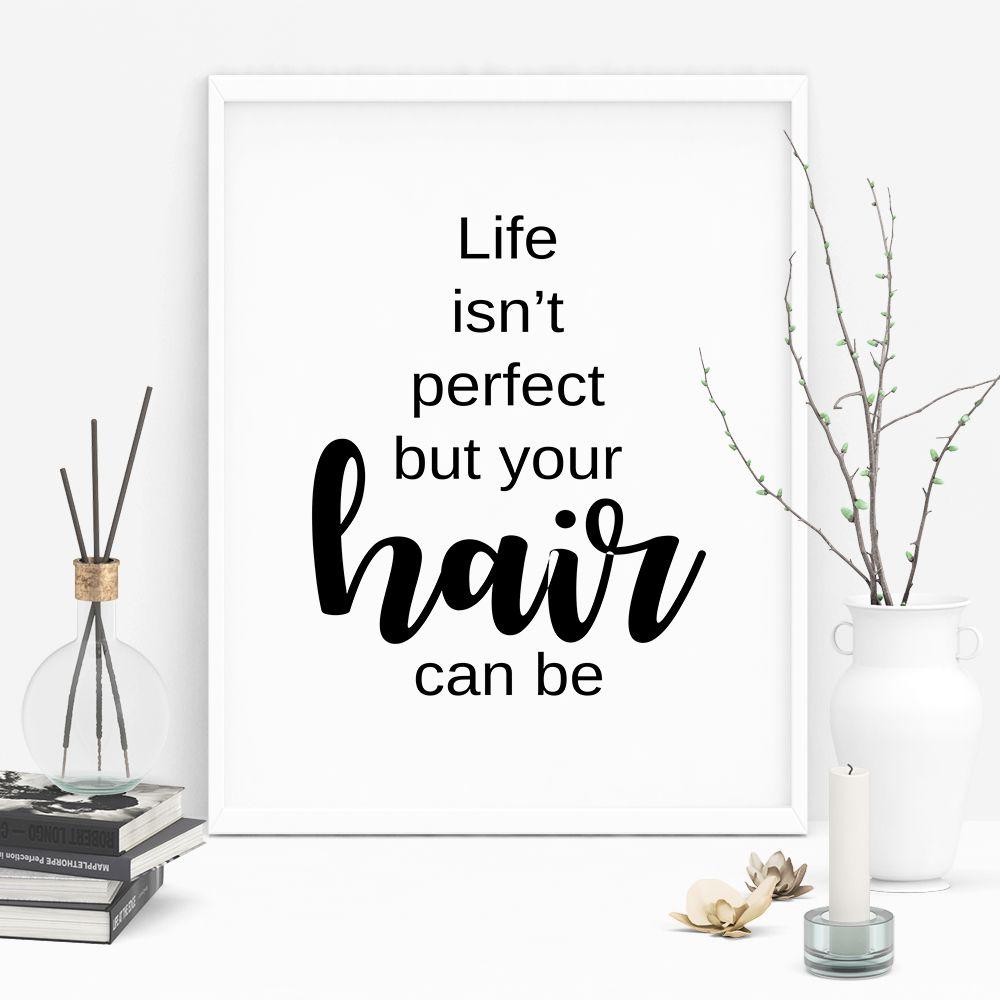 Life Isn T Perfect But Your Hair Can Be Hair Salon Wall Art Hair
