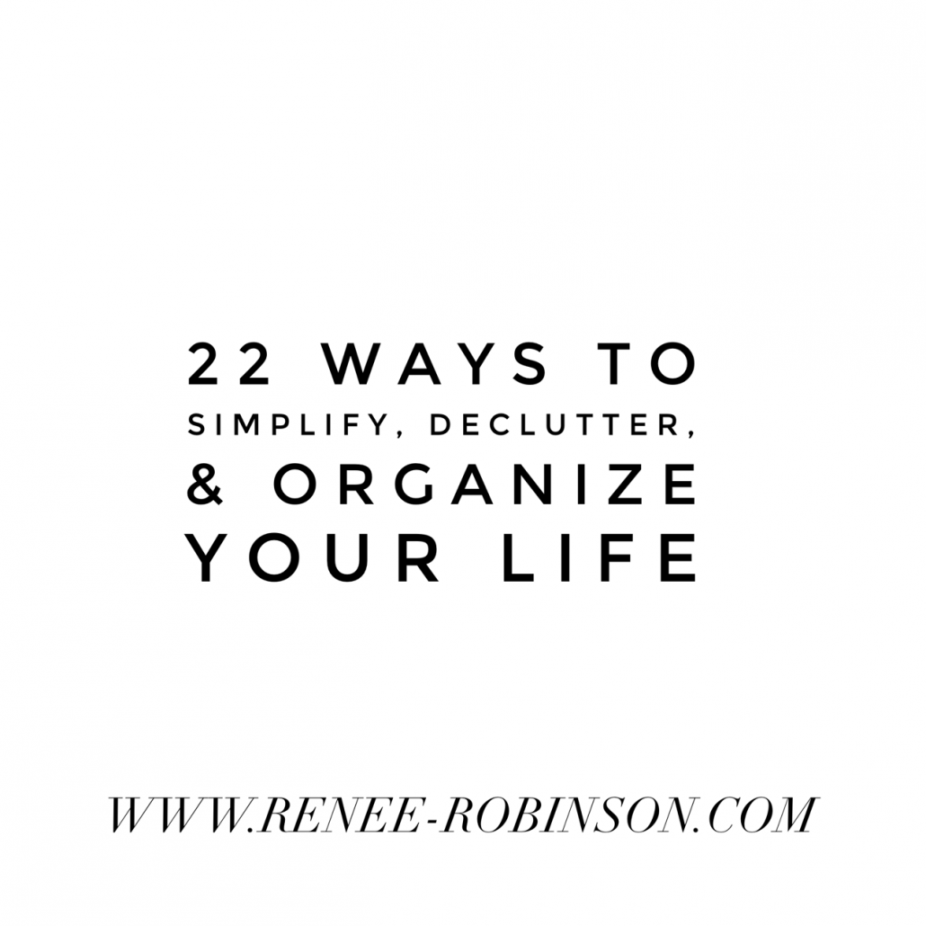 22 Ways to simplify, declutter, & organize your life