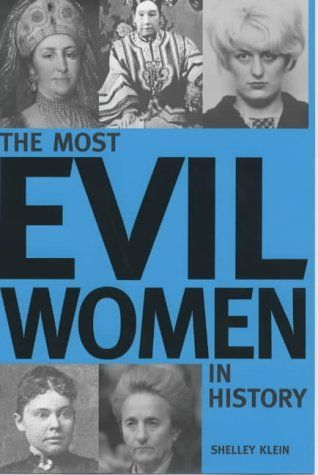 The Most Evil Women In History By Shelley Klein Bibliophilia