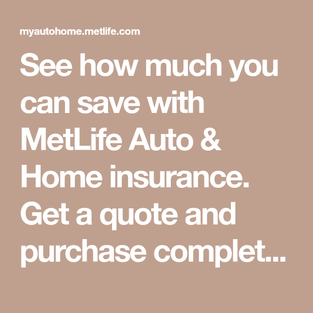See How Much You Can Save With Metlife Auto Home Insurance Get A Quote And Purchase Completely Online In 2020 Home Insurance 1000 Life Hacks Free Quotes