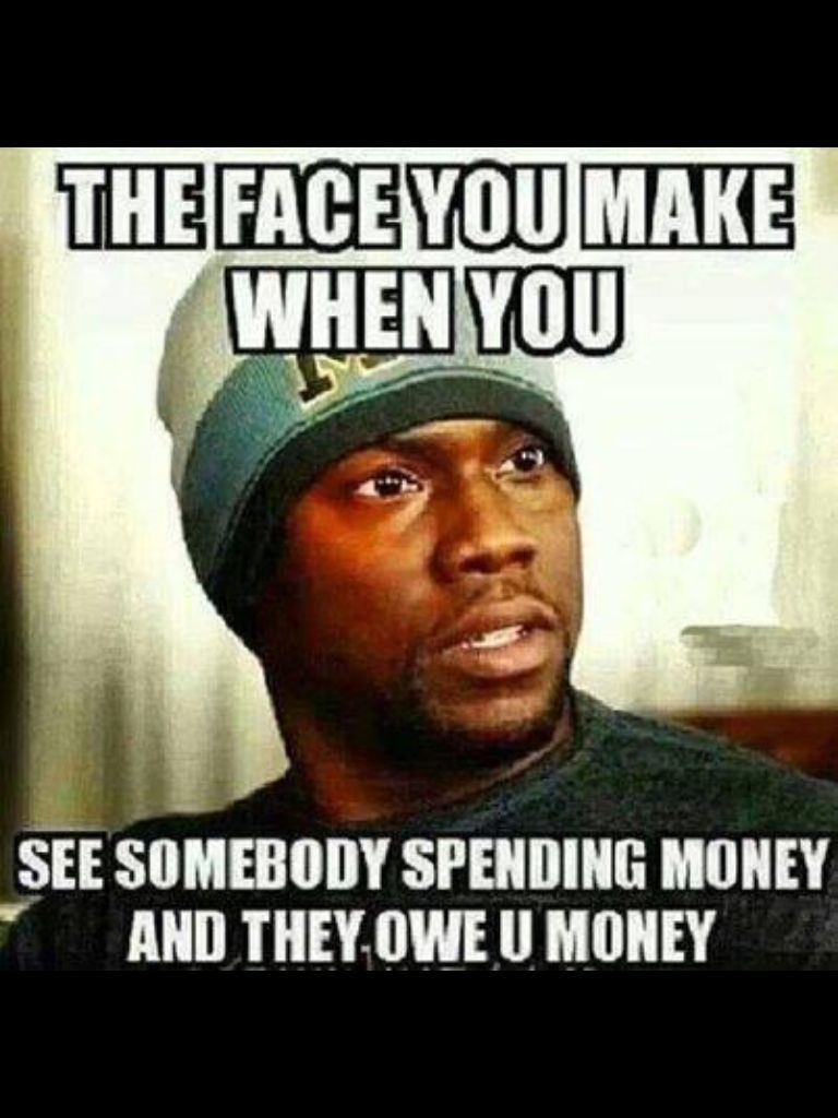See You Money Owe Make When You You They Spending And Somebody Money Face