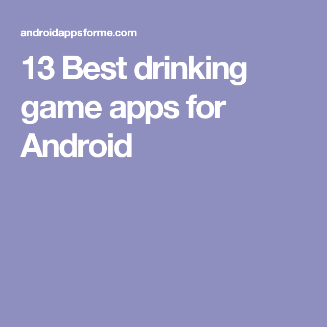 13 Best drinking game apps for Android | Best Android Apps