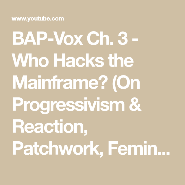 Bap Vox Ch 3 Who Hacks The Mainframe On Progressivism Reaction Patchwork Feminism And God Youtube Feminism Social Science Ideology