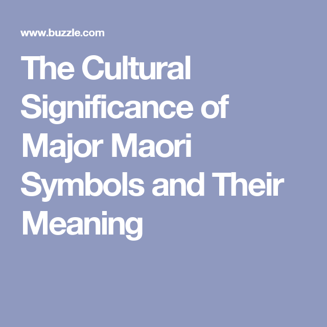 The Cultural Significance Of Major Maori Symbols And Their Meaning