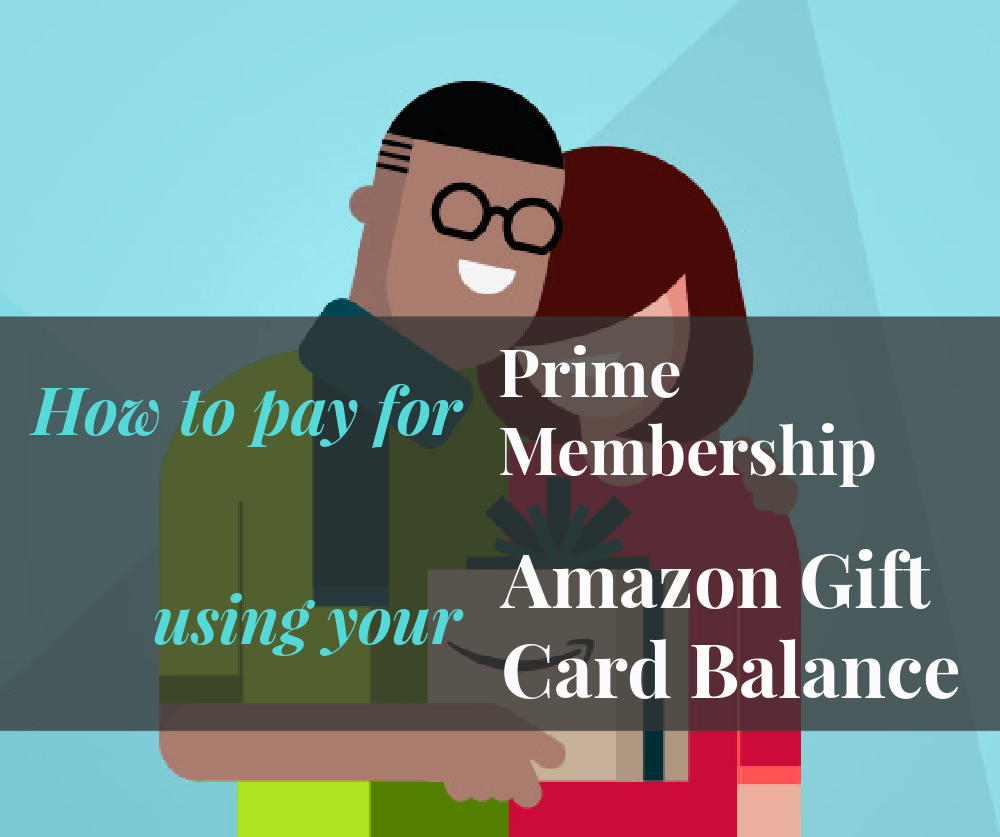 How To Pay For Prime Membership Using Your Amazon Gift Card Balance Card Balance Amazon Gifts Gift Card Balance