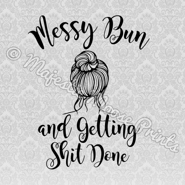 Messy Bun And Getting Shit Done Svg Messy Bun Messy Bun Quotes Done Quotes