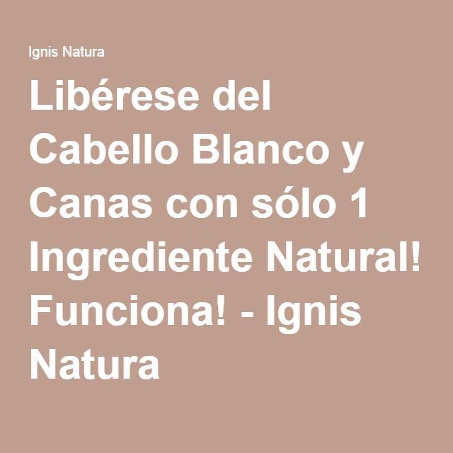 Liberese Del Cabello Blanco Y Canas Con Solo 1 Ingrediente Natural