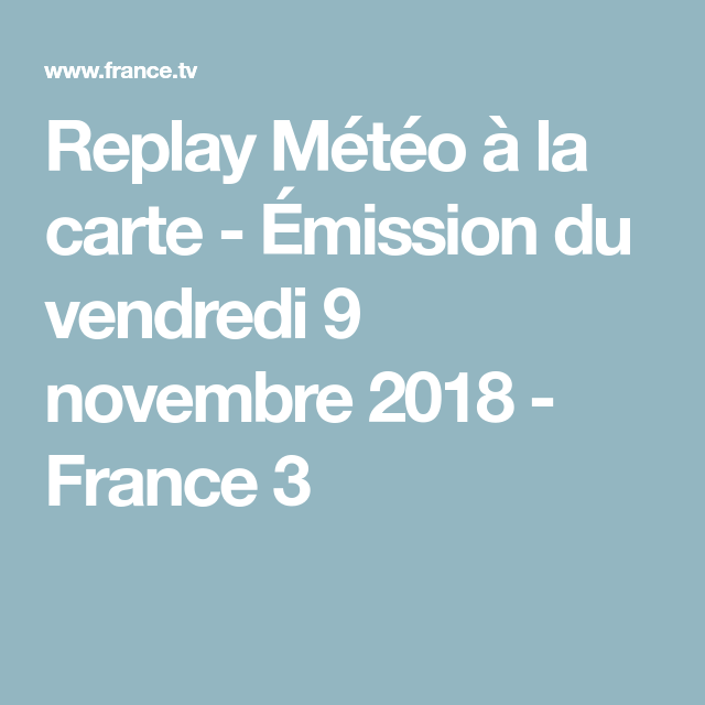 Replay Météo à la carte - Émission du vendredi 9 novembre 2018 - France 3  France 7d4e6028cdc0