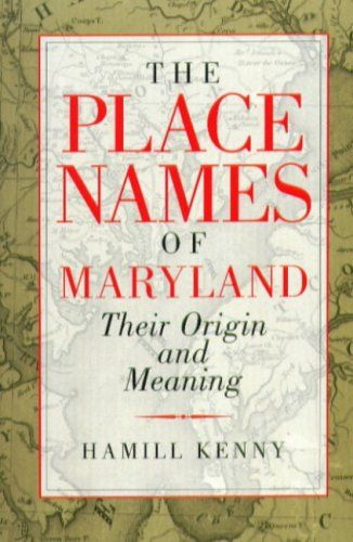 The Place Names of Maryland: Their Origin and Meaning: by