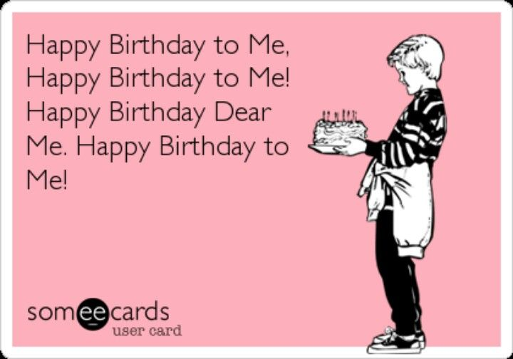 Happy Birthday to Me! | Laughter is the best medicine | Pinterest ...