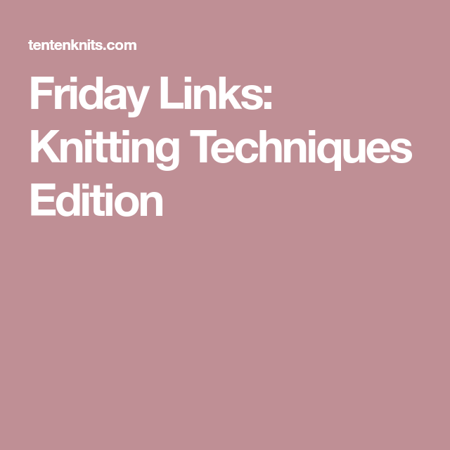 Friday Links: Knitting Techniques Edition