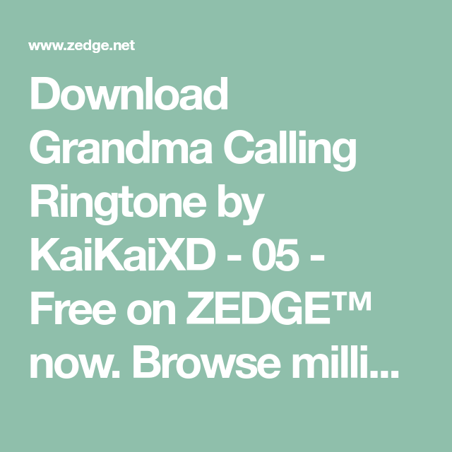 Download Grandma Calling Ringtone By Kaikaixd 05 Free On Zedge Now Browse Millions Of Popular Calling Wallpapers And Ringtones On Grandma Free Life Hacks